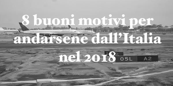 8 buoni motivi per andarsene dall'Italia nel 2018